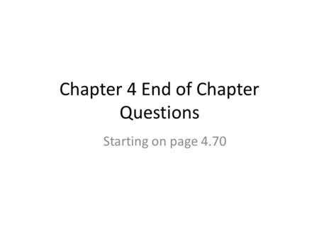 Chapter 4 End of Chapter Questions Starting on page 4.70.