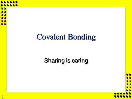 1 Covalent Bonding Sharing is caring 2 Metallic Ionic Covalent Transfer Electrons Delocalized Electrons (sea of e - ) Share Electrons Molecule Unit Cell.