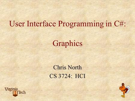 User Interface Programming in C#: Graphics Chris North CS 3724: HCI.