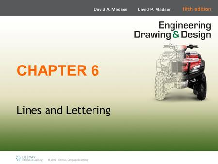 CHAPTER 6 Lines and Lettering. Learning Objectives Identify the lines found on a given industry drawing Draw ASME standard lines Solve engineering given.