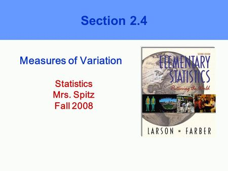 Measures of Variation Section 2.4 Statistics Mrs. Spitz Fall 2008.