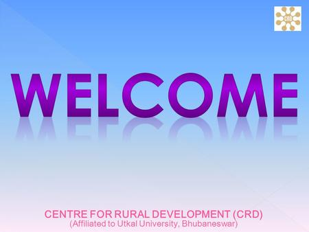 CENTRE FOR RURAL DEVELOPMENT (CRD) (Affiliated to Utkal University, Bhubaneswar)
