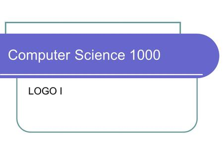 Computer Science 1000 LOGO I. LOGO a computer programming language, typically used for education an old language (1967) the basics are simple: move a.
