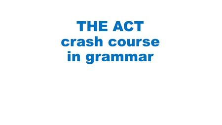 THE ACT crash course in grammar. You must know these punctuation rules!!! 1. Comma 2. Semicolon 3. Colon 4. Dash 5. Apostrophe.
