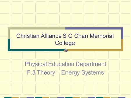 Christian Alliance S C Chan Memorial College Physical Education Department F.3 Theory – Energy Systems.