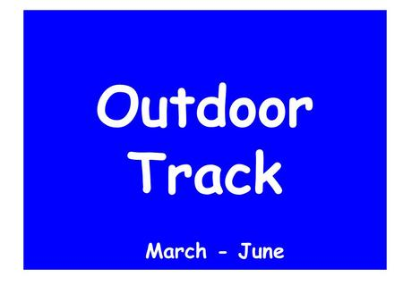 Outdoor Track March - June. Welcome! What field events are part of Outdoor Track?