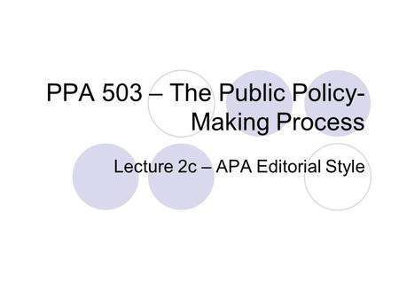 PPA 503 – The Public Policy- Making Process Lecture 2c – APA Editorial Style.