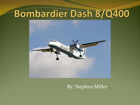 By: Stephen Miller. History of Dash 8 Originally produced by de Havilland Canada (DHC) Debuted in 1984 and was named the de Havilland Canada Dash 8 or.