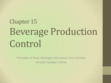 Chapter 15 Beverage Production Control Principles of Food, Beverage, and Labour Cost Controls, Second Canadian Edition.