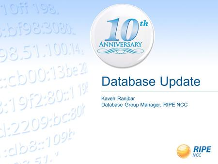 Database Update Kaveh Ranjbar Database Group Manager, RIPE NCC.