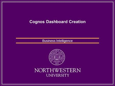 Cognos Dashboard Creation Business Intelligence. What is a Dashboard? A dashboard is a collection of information in one place. An effective dashboard.