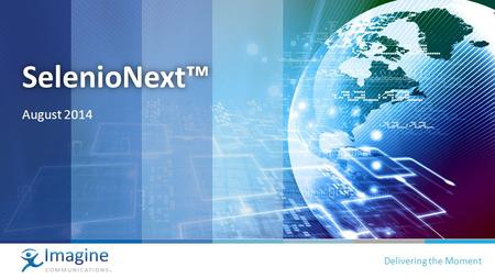 Proprietary and confidential | 1 Delivering the Moment SelenioNext™ August 2014.
