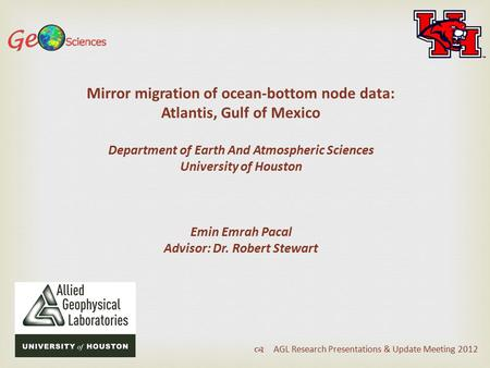 Mirror migration of ocean-bottom node data: Atlantis, Gulf of Mexico Department of Earth And Atmospheric Sciences University of Houston Emin Emrah Pacal.