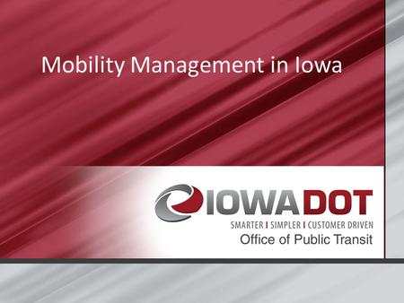Mobility Management in Iowa. Introductions Jeremy Johnson-Miller Iowa DOT – Office of Public Transit Transit Programs Administrator Statewide Mobility.