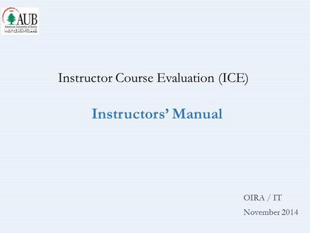 OIRA / IT November 2014 Instructor Course Evaluation (ICE) Instructors' Manual.