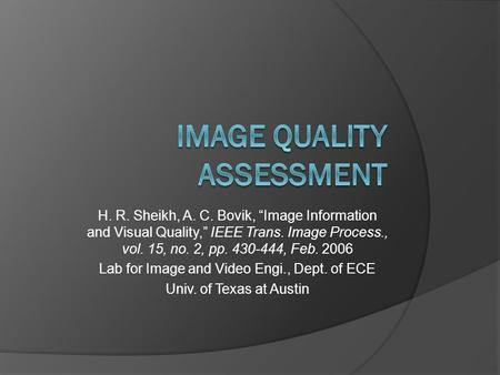 "H. R. Sheikh, A. C. Bovik, ""Image Information and Visual Quality,"" IEEE Trans. Image Process., vol. 15, no. 2, pp. 430-444, Feb. 2006 Lab for Image and."