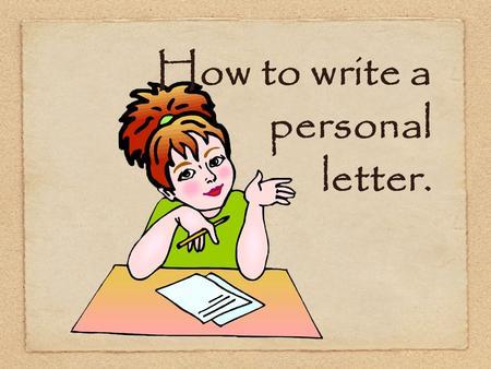 How to write a personal letter.