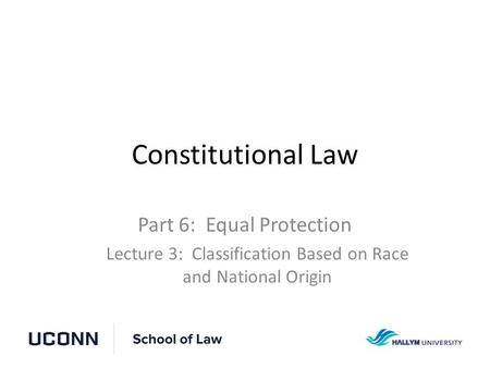 Constitutional Law Part 6: Equal Protection Lecture 3: Classification Based on Race and National Origin.