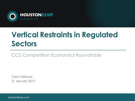 HoustonKemp.com Vertical Restraints in Regulated Sectors CCS Competition Economics Roundtable Carol Osborne 21 January 2015.