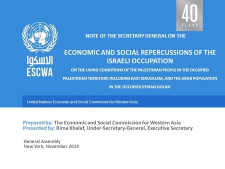 United Nations Economic and Social Commission for Western Asia General Assembly New York, November 2014 NOTE OF THE SECRETARY GENERAL ON THE ECONOMIC AND.