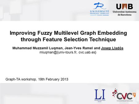 Improving Fuzzy Multilevel Graph Embedding through Feature Selection Technique Muhammad Muzzamil Luqman, Jean-Yves Ramel and Josep Lladós