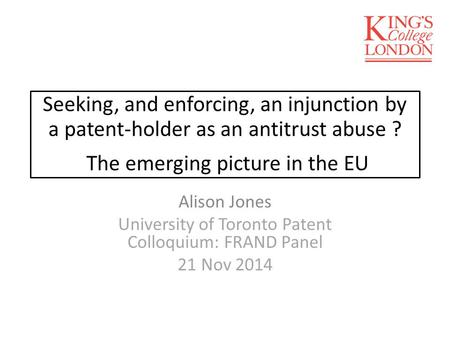 Seeking, and enforcing, an injunction by a patent-holder as an antitrust abuse ? The emerging picture in the EU Alison Jones University of Toronto Patent.