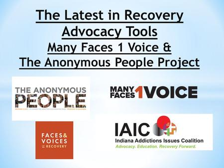 The Latest in Recovery Advocacy Tools Many Faces 1 Voice & The Anonymous People Project.