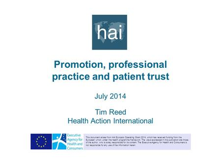 Promotion, professional practice and patient trust July 2014 Tim Reed Health Action International This document arises from HAI Europe's Operating Grant.