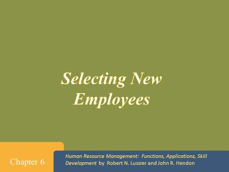 Human Resource Management: Functions, Applications, Skill Development by Robert N. Lussier and John R. Hendon Chapter 6.