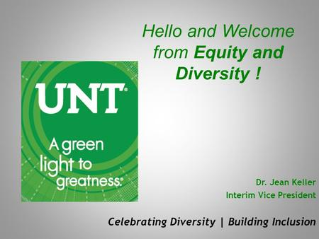 Hello and Welcome from Equity and Diversity ! Dr. Jean Keller Interim Vice President Celebrating Diversity | Building Inclusion.