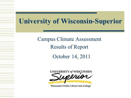 University of Wisconsin-Superior Campus Climate Assessment Results of Report October 14, 2011.