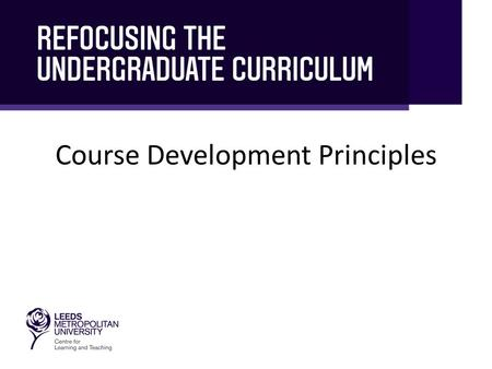 Course Development Principles. This session is in three sections… Introduction Aim of this session Why do we need the principles now? What are the principles?