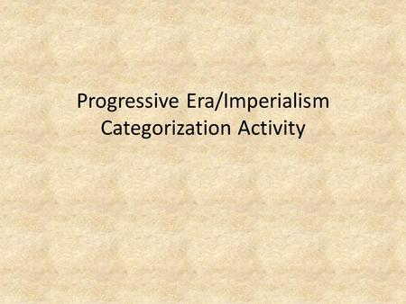 Progressive Era/Imperialism Categorization Activity.