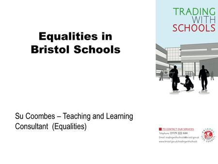 Su Coombes – Teaching and Learning Consultant (Equalities) Equalities in Bristol Schools.