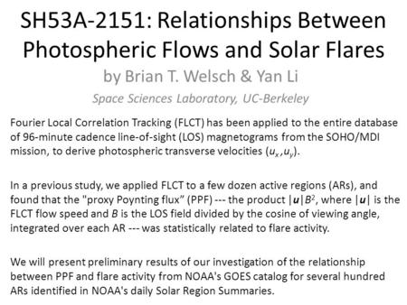 SH53A-2151: Relationships Between Photospheric Flows and Solar Flares by Brian T. Welsch & Yan Li Space Sciences Laboratory, UC-Berkeley Fourier Local.