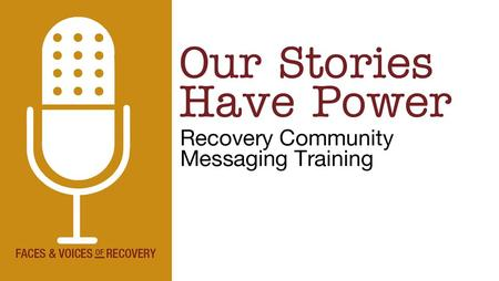 1. 2 Our Goals Learning about messaging Learning how to tell your recovery story to your friends and family Learning how to use recovery messages in all.