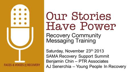 1 Saturday, November 23 th 2013 SAMA Recovery Support Summit Benjamin Chin – PTR Associates AJ Senerchia – Young People In Recovery.