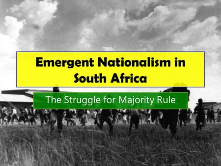 Emergent Nationalism in South Africa The Struggle for Majority Rule.