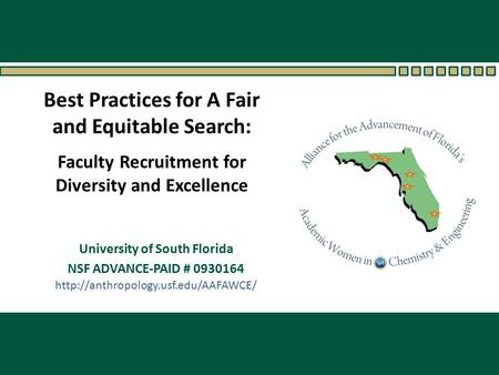 University of South Florida NSF ADVANCE-PAID # 0930164 Faculty Recruitment for Diversity and Excellence  Best Practices.