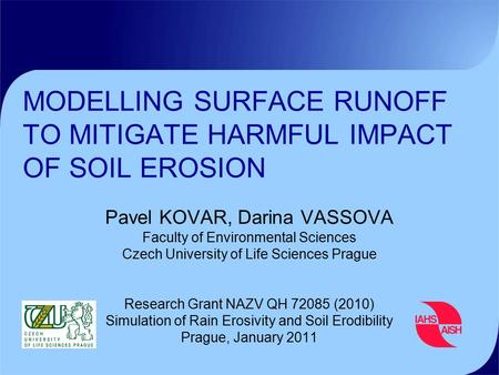 MODELLING SURFACE RUNOFF TO MITIGATE HARMFUL IMPACT OF SOIL EROSION Pavel KOVAR, Darina VASSOVA Faculty of Environmental Sciences Czech University of Life.