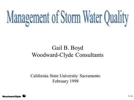 Gail B. Boyd Woodward-Clyde Consultants California State University Sacramento February 1998 L-1a.