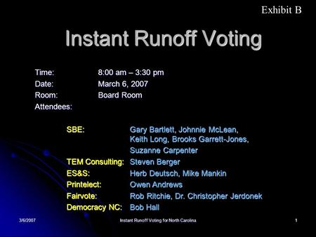 3/6/2007 Instant Runoff Voting for North Carolina 1 Instant Runoff Voting Time: 8:00 am – 3:30 pm Date:March 6, 2007 Room:Board Room Attendees: SBE: Gary.
