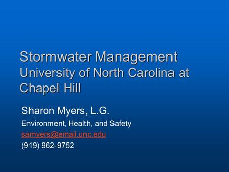 Stormwater Management University of North Carolina at Chapel Hill Sharon Myers, L.G. Environment, Health, and Safety (919) 962-9752.