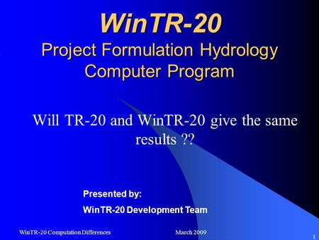 WinTR-20 Computation Differences March 2009 1 WinTR-20 Project Formulation Hydrology Computer Program Will TR-20 and WinTR-20 give the same results ??