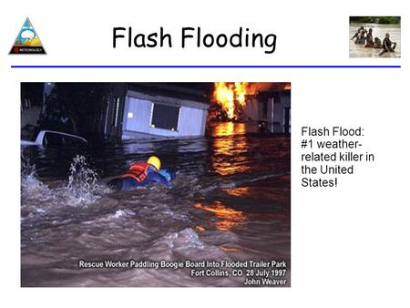 Flash Flooding Flash Flood: #1 weather- related killer in the United States!