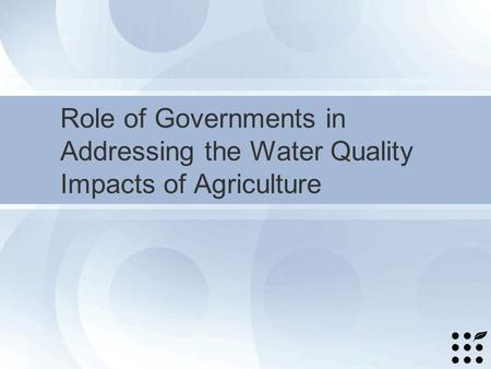 Role of Governments in Addressing the Water Quality Impacts of Agriculture.