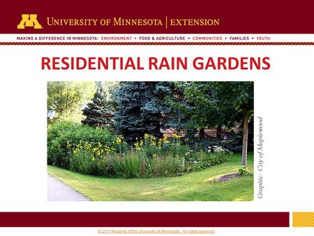 1 © 2011 Regents of the University of Minnesota. All rights reserved. 11 RESIDENTIAL RAIN GARDENS Graphic: City of Maplewood.