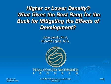 Houston, TX May 8-210, 2006 The AWRA 2006 Conference on GIS & <strong>Water</strong> Resources IV AWRA1 Higher or Lower Density? What Gives the <strong>Best</strong> Bang for the Buck for.
