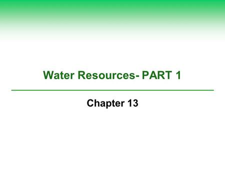 Water Resources- PART 1 Chapter 13.