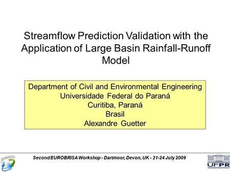 Department of Civil and Environmental Engineering Universidade Federal do Paraná Curitiba, Paraná Brasil Alexandre Guetter Streamflow Prediction Validation.